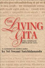 The Living Gita: Commentary for Modern Readers : The Complete Bhagavad Gita - Sri Swami Satchidananda