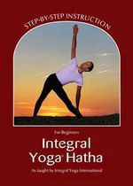 Integral Yoga Hatha for Beginners : Step-By-Step Instruction - Sri Swami Satchidananda