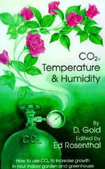 CO2 Temperature and Humidity :  How to Use Co2 to Increase Growth in Your Indoor Garden and Greenhouse - Ed Rosenthal