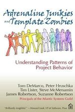 Adrenaline Junkies and Template Zombies : Understanding Patterns of Project Behavior - Tom DeMarco