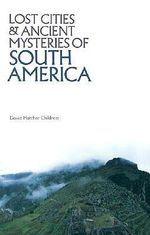 Lost Cities and Ancient Mysteries of South America - David Hatcher Childress