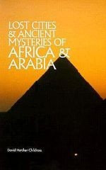 Lost Cities and Ancient Mysteries of Africa and Arabia : Lost Cities Ser. - David Hatcher Childress