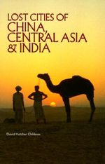 The Lost Cities of China, Central Asia and India - David Hatcher Childress