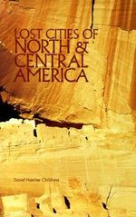 The Lost Cities of North and Central America - David Hatcher Childress