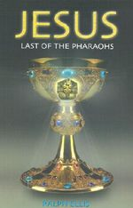 Jesus : Last of the Great Pharoahs - Ralph Ellis