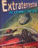 Extraterrestrial Archaeology - David Hatcher Childress