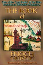 The Book of Enoch the Prophet : One of the 'lost Books of the Bible' Found in an Ethiopian Monastery - Richard Laurence
