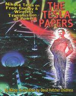 The Tesla Papers : Nikola Tesla on Free Energy and Wireless Transmission of Power - Nikola Tesla