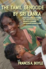 The Tamil Genocide by Sri Lanka : The Global Failure to Protect Tamil Rights Under International Law - Boyle Francis