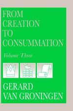 From Creation to Consummation, Volume III : How to Survive the Coming Earth Changes - Gerard Van Groningen