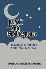 Jung and Shakespeare : Hamlet, Othello and the Tempest - Barbara Rogers-Gardner