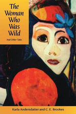 The Woman Who Was Wild and Other Tales - Karla Andersdatter