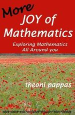 More Joy of Mathematics : Exploring Mathematics All Around You - Theoni Pappas