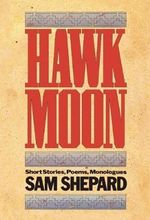 Hawk Moon : Short Stories, Poems, and Monologues - Sam Shepard
