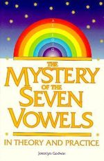 The Mystery of the Seven Vowels : In Theory and in Practice - Joscelyn Godwin