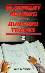 Blueprint Reading for the Building Trades - John E Traister
