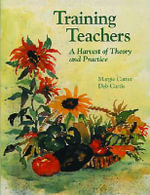 Training Teachers : A Harvest of Theory and Practice - Margaret Carter
