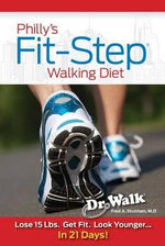 Philly's Fit-Step Walking Diet : Lose 15 Lbs. Get Fit. Look Younger... in 21 Days! - Fred A Stutman