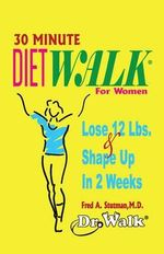 30 Minute Dietwalk for Women : Lose 12 Lbs. & Shape Up in 2 Weeks - Fred A Stutman M D