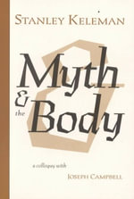Myth and the Body - Stanley Keleman