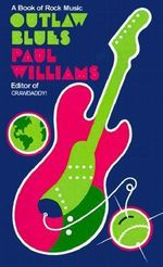 Outlaw Blues : A Book of Rock Music - Paul Williams