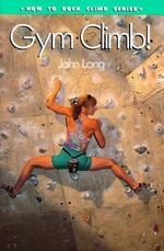 Gym Climb : How to Climb Series - John Long