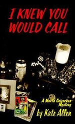 I Knew You Would Call : A Martha Goicochea Mystery - Kate Allen
