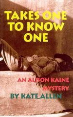 Takes One to Know One : An Alison Kaine Mystery - Kate Allen