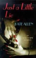 Just a Little Lie : Alison Kaine Mysteries Ser. - Kate Allen