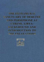 The Extramural Sanctuary of Demeter and Persephone at Cyrene, Libya, Final Reports I : Background and Introduction to the Excavations - Donald White