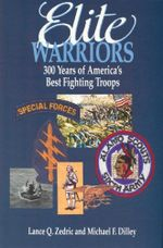 Elite Warriors : 300 Years of Americas Best Fighting Troops - Lance Q. Zedric