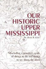 Our Historic Upper Mississippi - Dr Duane R Lund