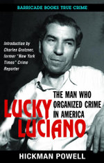 Lucky Luciano : The Man Who Organized Crime in America - Hickman Powell