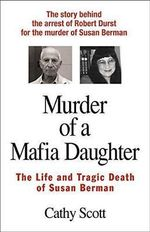 Murder of A Mafia Daughter : The Life and Tragic Death of Susan Berman - Cathy Scott