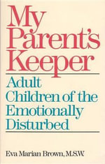 My Parents' Keeper : Adult Children of the Mentally Ill - Eva M. Brown