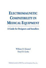 Electromagnetic Compatibility in Medical Equipment : A Guide for Designers and Installers - William D. Kimmel