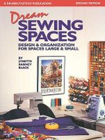 Dream Sewing Spaces : Design and Organization for Spaces Large and Small - Lynette Ranney Black