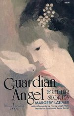 Guardian Angel and Other Stories : Chicago Guides to Writing, Editing, and Publishing - Margery Latimer