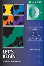 Let's Begin : Phase Zero Plus: English as a Second Language - William Samelson