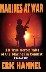 Marines at War : 20 True Heroic Tales of U.S. Marines in Combat, 1942-1983 - Eric M. Hammel