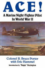 Ace! : A Marine Night-Fighter Pilot in World War II - Col R Bruce Porter