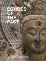 Echoes of the Past : The Buddhist Cave Temples of Xiangtangshan - Katherine R. Tsiang