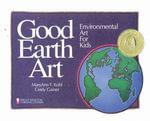 Good Earth Art : Environmental Art for Kids - MaryAnn F. Kohl