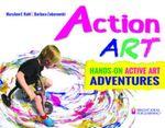 Action ART : HANDS-ON ACTIVE ART ADVENTURES - MaryAnn F. Kohl