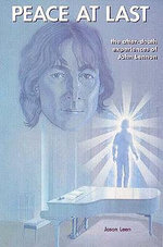 Peace at Last : The after-Death Experiences of John Lennon - (Spirit) John Lennon
