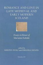 Romance and Love in Late Medieval and Early Modern Iceland : Essays in Honor of Marianne Kalinke