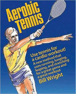 Aerobic Tennis : Use tennis for a cardio workout! - Bill Wright