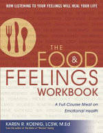 The Food & Feelings Workbook : A Full Course Meal on Emotional Health - Karen R Koenig