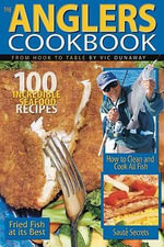 The Anglers Cookbook : From Hook to Table - Vic Dunaway