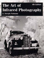 The Art of Infrared Photography : Color Design in the 1930s - Joseph Paduano